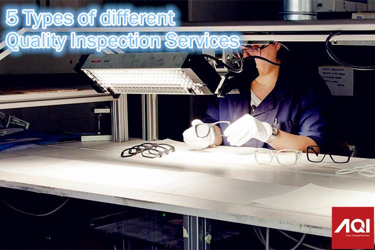 5 types of inspection services, quality inspection services company in China